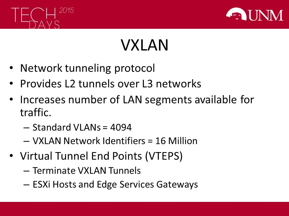 VXLAN Network tunneling protocol Provides L2 tunnels over L3 networks