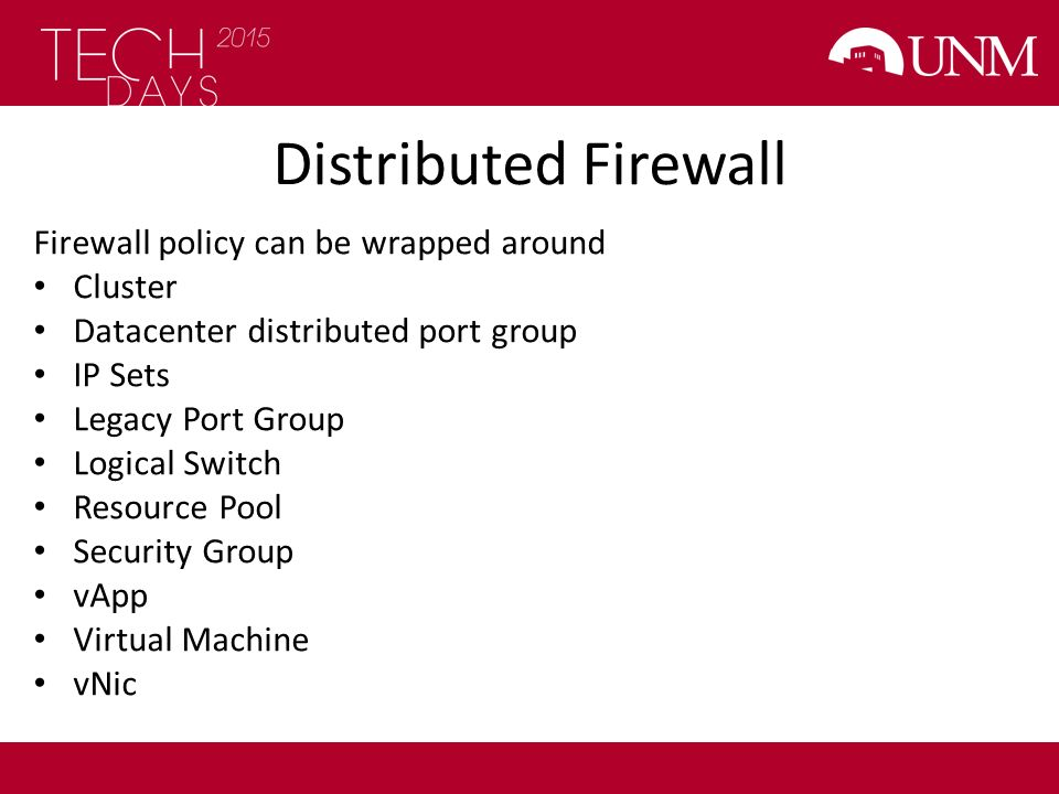 Distributed Firewall Firewall policy can be wrapped around Cluster