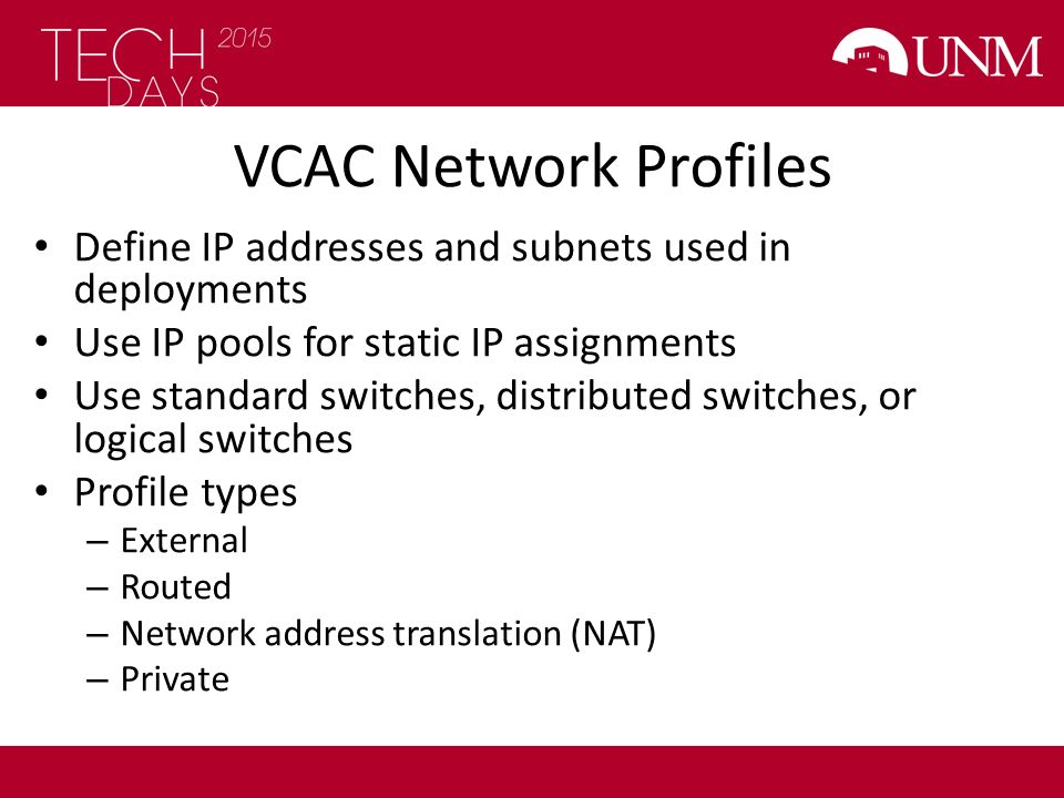 VCAC Network Profiles Define IP addresses and subnets used in deployments. Use IP pools for static IP assignments.