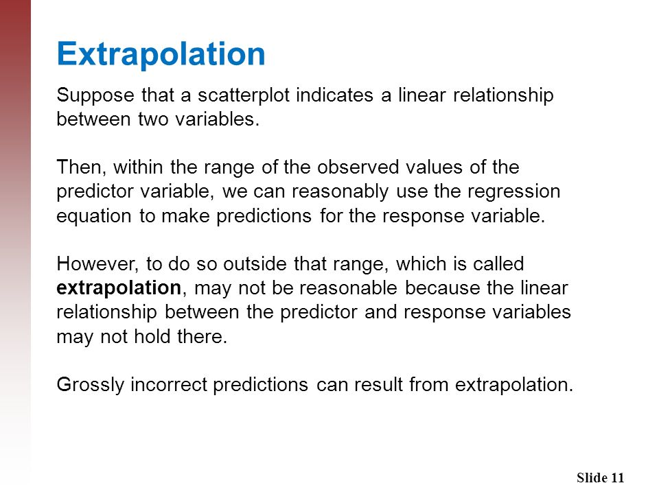 Extrapolation Suppose that a scatterplot indicates a linear relationship between two variables.