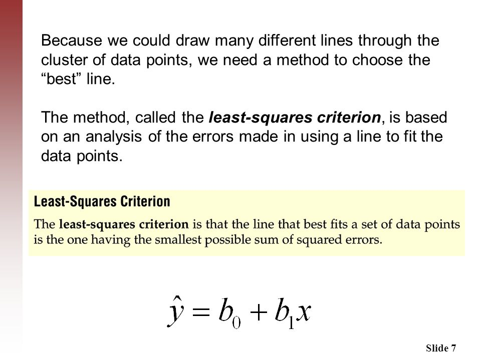 Because we could draw many different lines through the cluster of data points, we need a method to choose the best line.