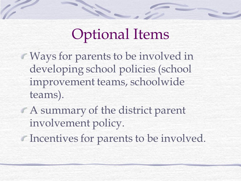 Optional Items Ways for parents to be involved in developing school policies (school improvement teams, schoolwide teams).