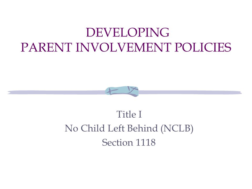 DEVELOPING PARENT INVOLVEMENT POLICIES