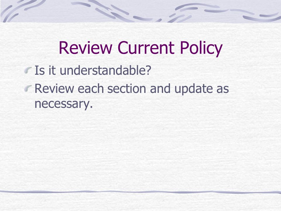 Review Current Policy Is it understandable