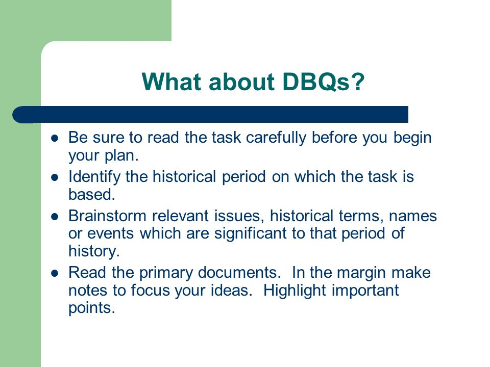 What about DBQs Be sure to read the task carefully before you begin your plan. Identify the historical period on which the task is based.