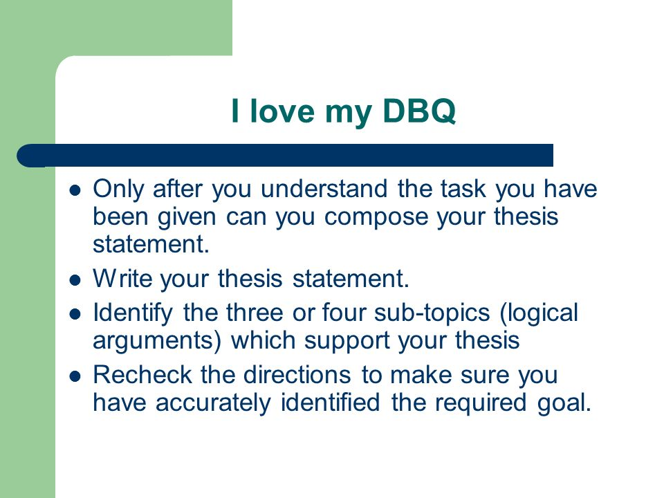 I love my DBQ Only after you understand the task you have been given can you compose your thesis statement.