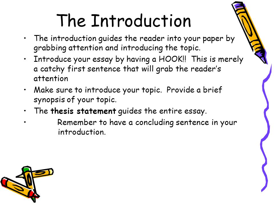 The Introduction The introduction guides the reader into your paper by grabbing attention and introducing the topic.