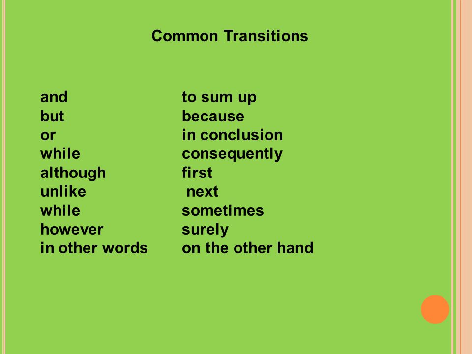 Common Transitions and to sum up. but because. or in conclusion. while consequently.