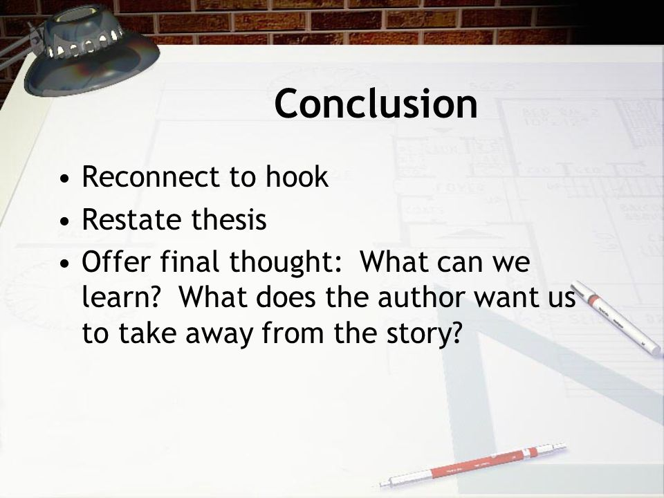 Conclusion Reconnect to hook Restate thesis