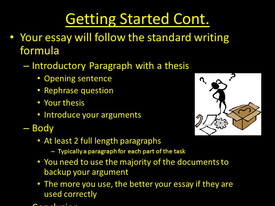 Getting Started Cont. Your essay will follow the standard writing formula. Introductory Paragraph with a thesis.