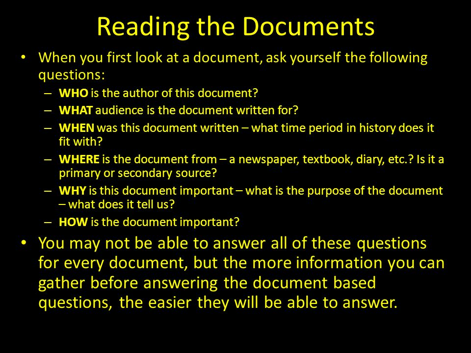 Reading the Documents When you first look at a document, ask yourself the following questions: WHO is the author of this document