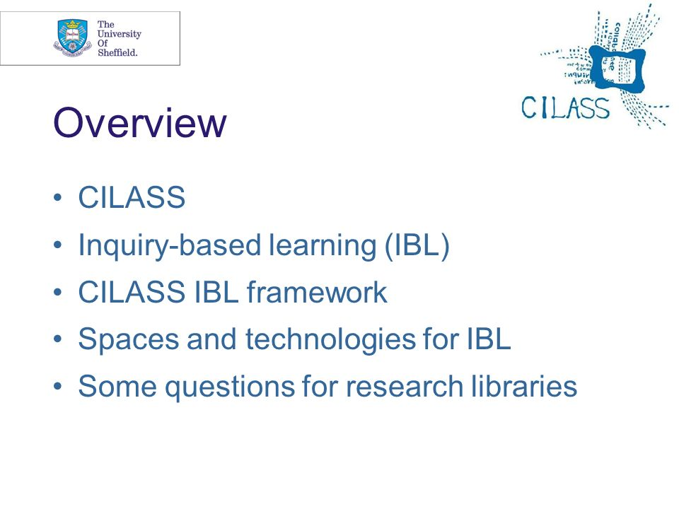 Overview CILASS Inquiry-based learning (IBL) CILASS IBL framework