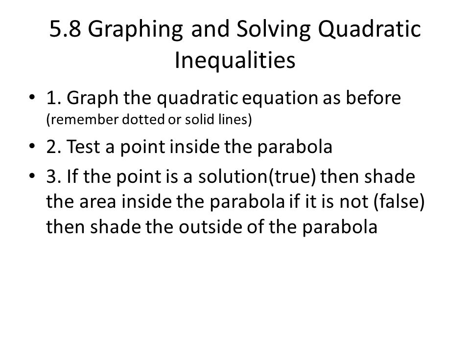 5.8 Graphing and Solving Quadratic Inequalities