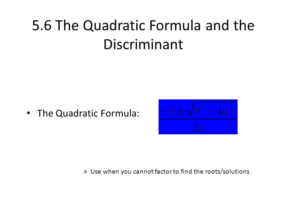 5.6 The Quadratic Formula and the Discriminant