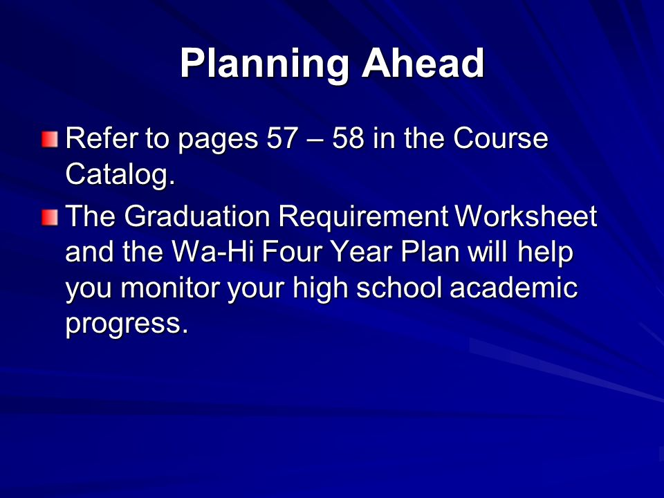 Planning Ahead Refer to pages 57 – 58 in the Course Catalog.