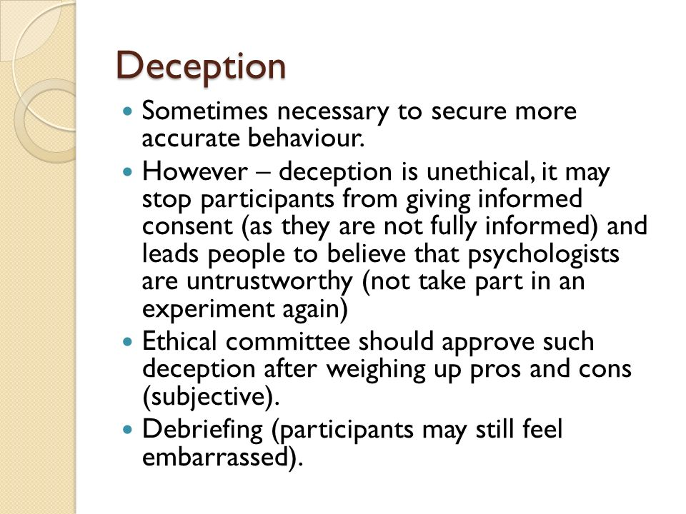 Deception Sometimes necessary to secure more accurate behaviour.