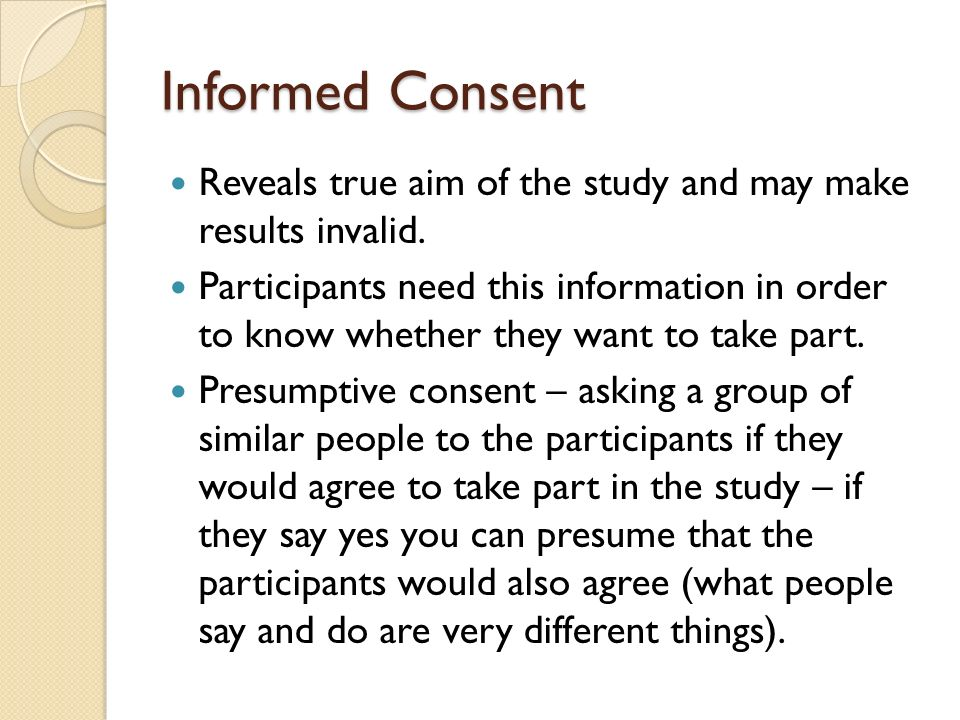 Informed Consent Reveals true aim of the study and may make results invalid.