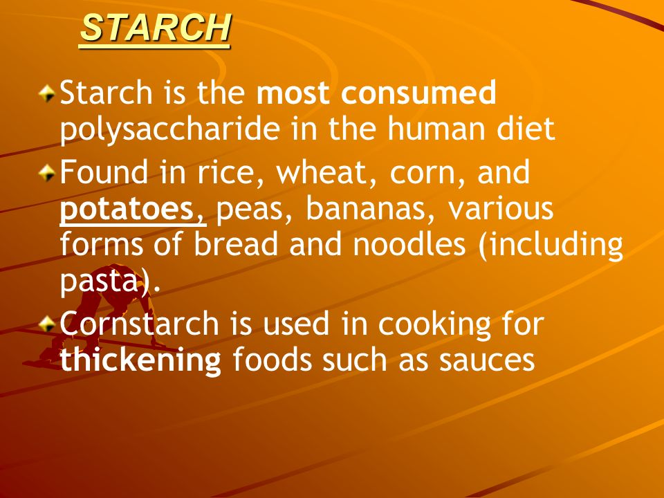 STARCH Starch is the most consumed polysaccharide in the human diet