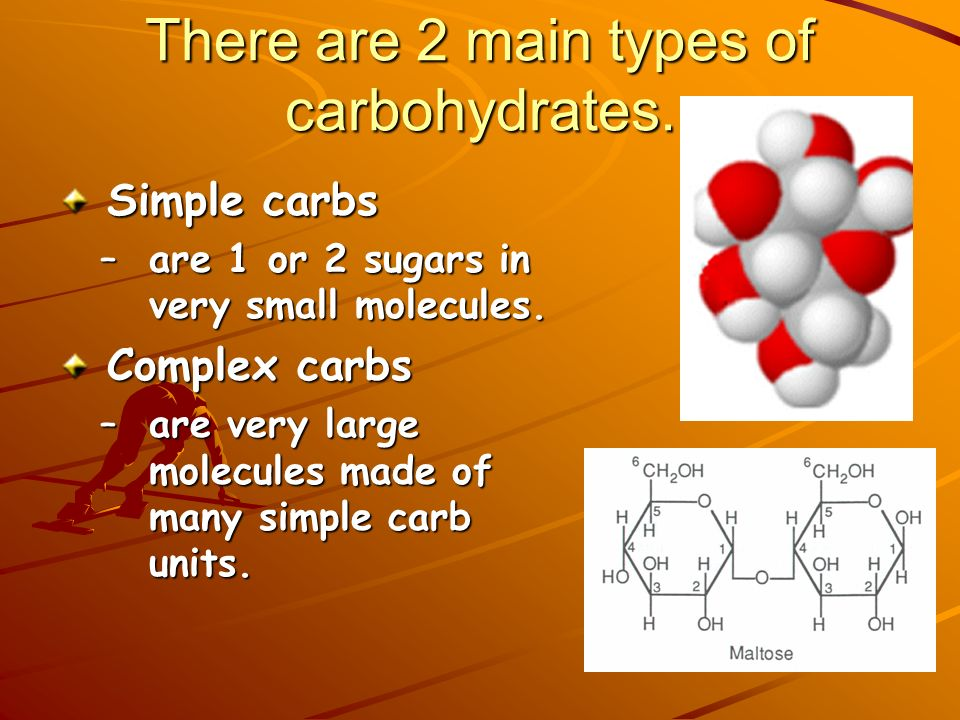 There are 2 main types of carbohydrates.