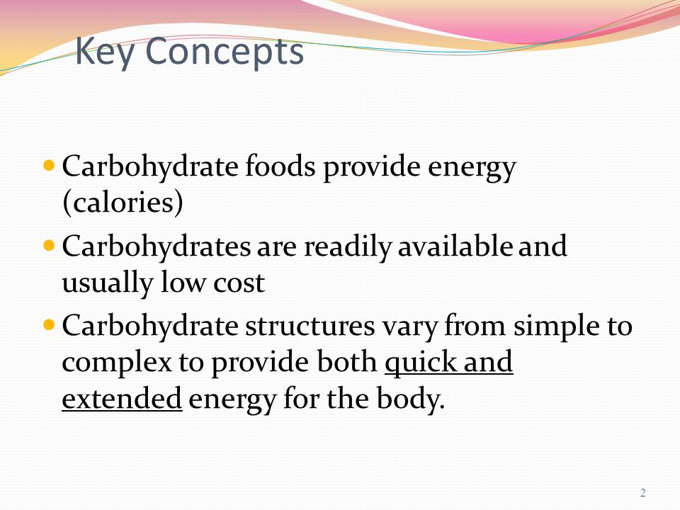 Key Concepts Carbohydrate foods provide energy (calories)
