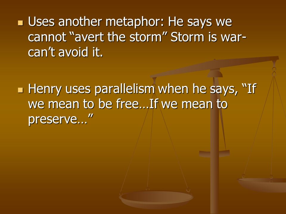 Uses another metaphor: He says we cannot avert the storm Storm is war- can't avoid it.