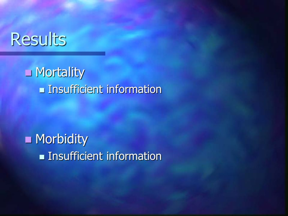 Results Mortality Insufficient information Morbidity