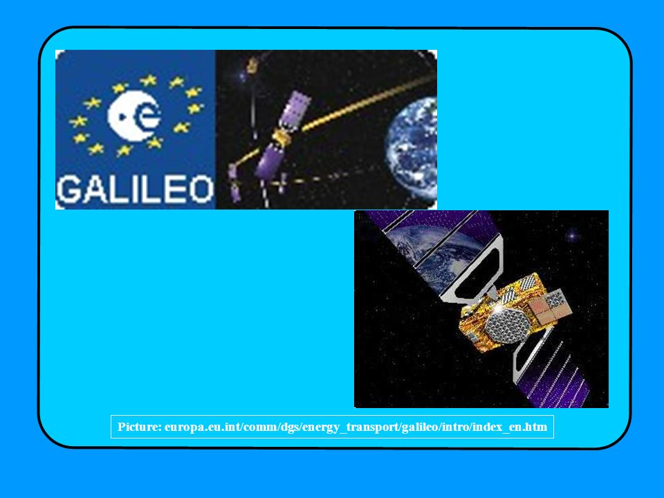 Picture: europa.eu.int/comm/dgs/energy_transport/galileo/intro/index_en.htm