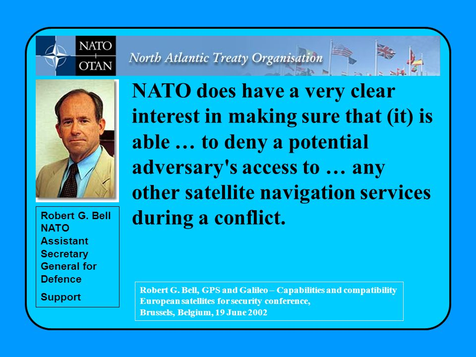 NATO does have a very clear interest in making sure that (it) is able … to deny a potential adversary s access to … any other satellite navigation services during a conflict.