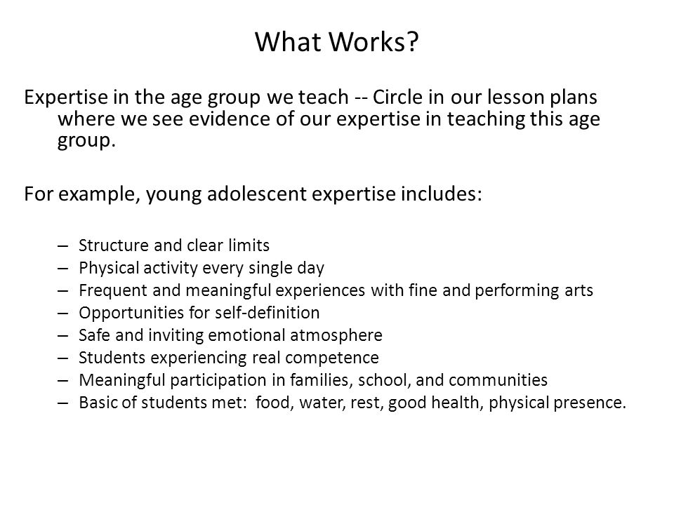 What Works Expertise in the age group we teach -- Circle in our lesson plans where we see evidence of our expertise in teaching this age group.