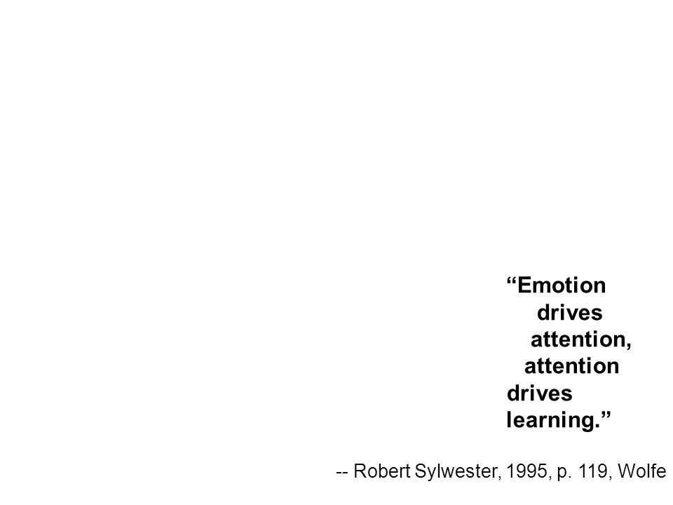 Emotion drives attention, attention drives learning.