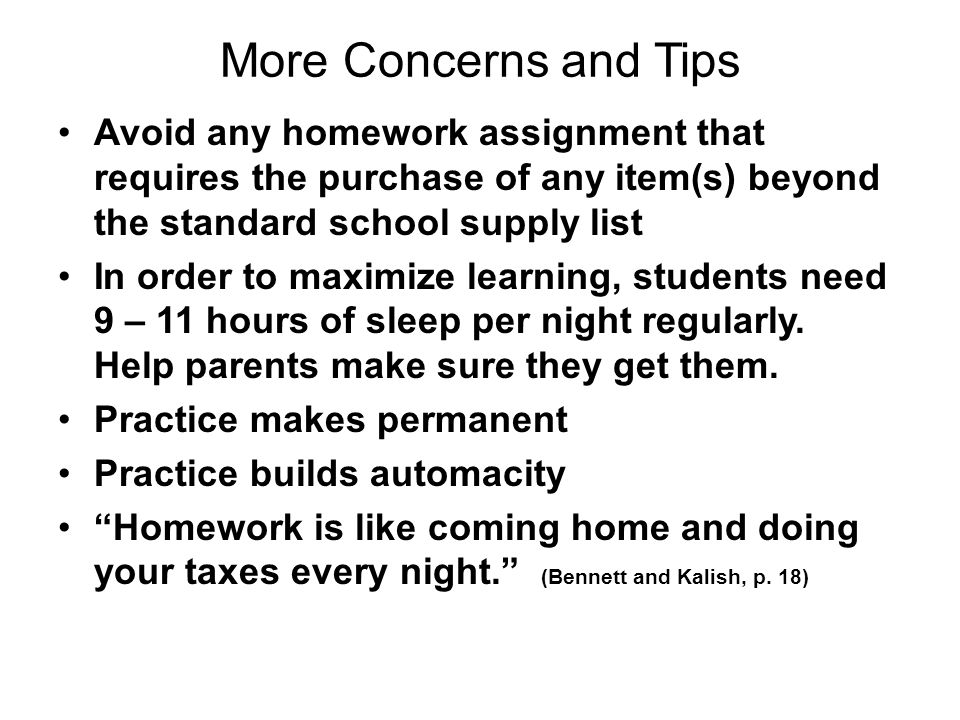 More Concerns and Tips Avoid any homework assignment that requires the purchase of any item(s) beyond the standard school supply list.