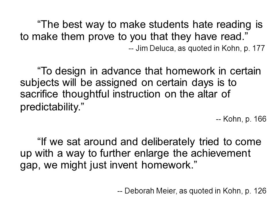 The best way to make students hate reading is to make them prove to you that they have read.