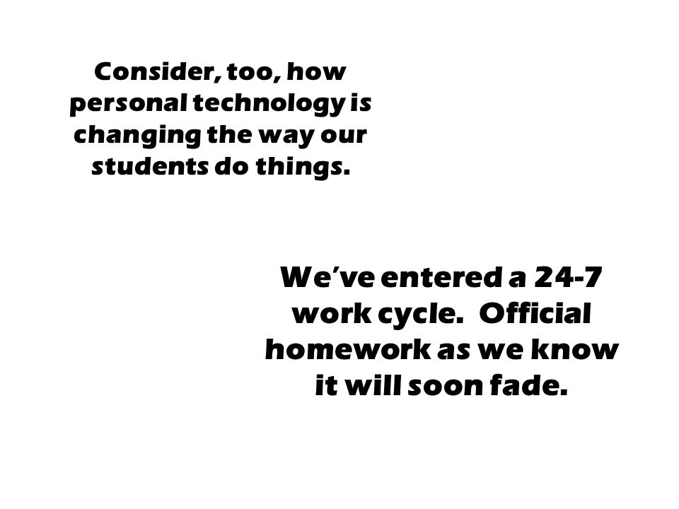 Consider, too, how personal technology is changing the way our students do things.