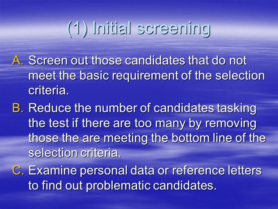 (1) Initial screening Screen out those candidates that do not meet the basic requirement of the selection criteria.