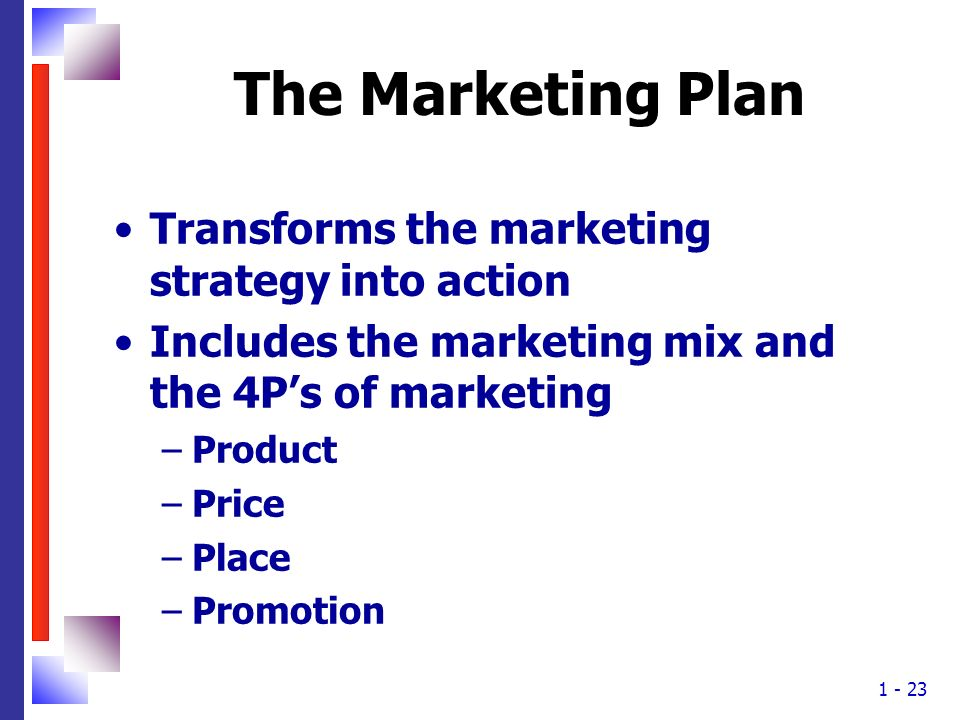 The Marketing Plan Transforms the marketing strategy into action