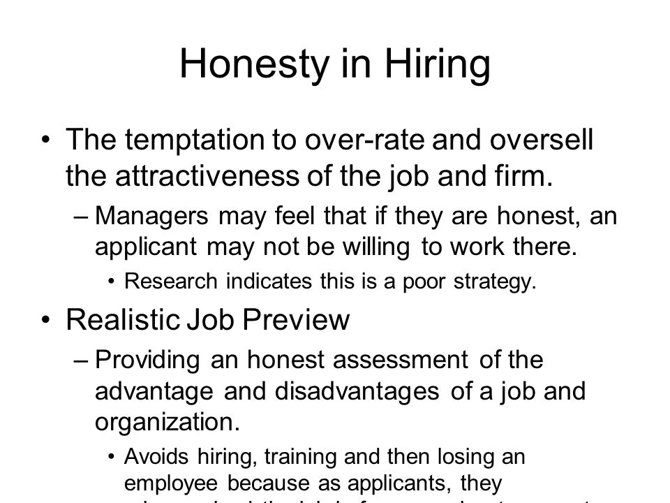 Honesty in Hiring The temptation to over-rate and oversell the attractiveness of the job and firm.