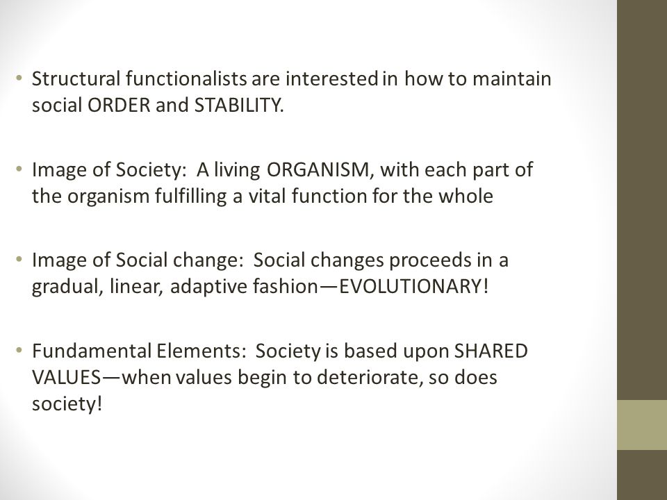 Structural functionalists are interested in how to maintain social ORDER and STABILITY.