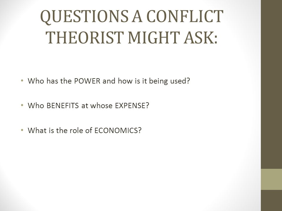 QUESTIONS A CONFLICT THEORIST MIGHT ASK: