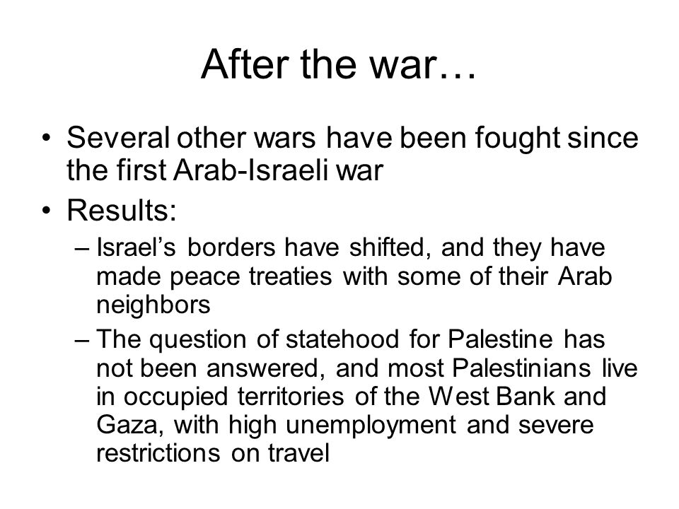 After the war… Several other wars have been fought since the first Arab-Israeli war. Results: