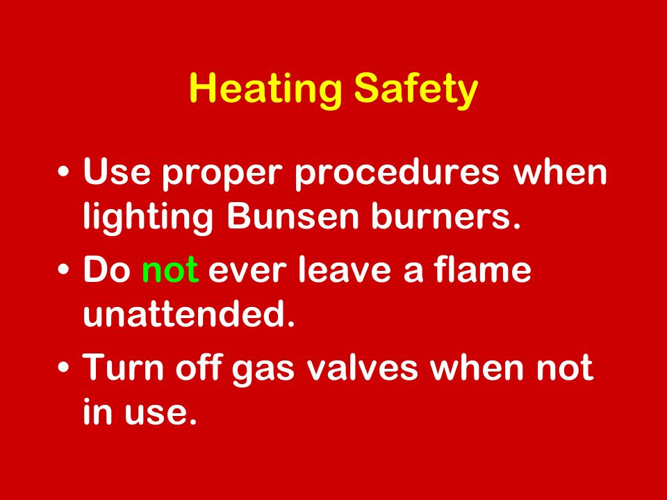 Heating Safety Use proper procedures when lighting Bunsen burners.