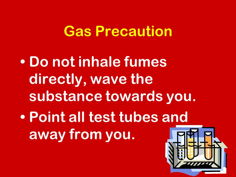 Gas Precaution Do not inhale fumes directly, wave the substance towards you.