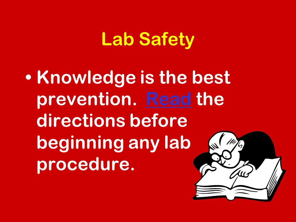 Lab Safety Knowledge is the best prevention.