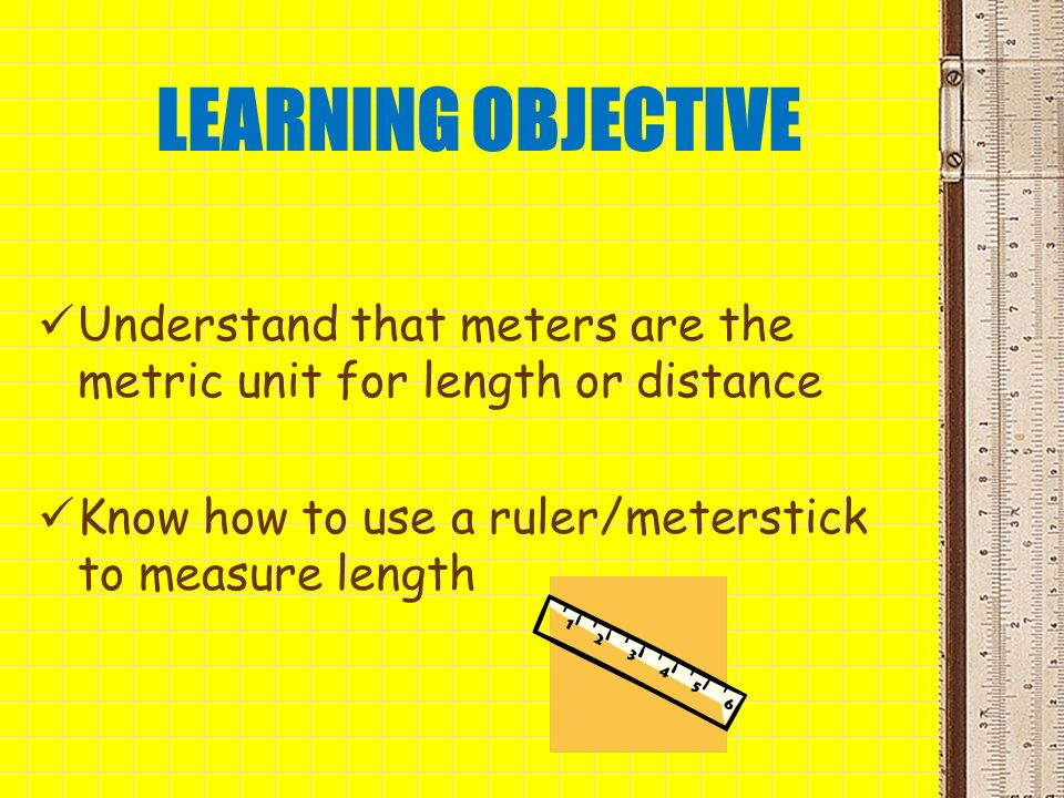 LEARNING OBJECTIVE Understand that meters are the metric unit for length or distance.