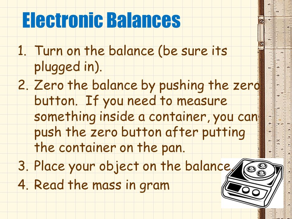 Electronic Balances Turn on the balance (be sure its plugged in).