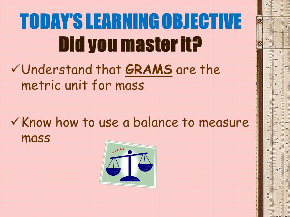 TODAY'S LEARNING OBJECTIVE Did you master it