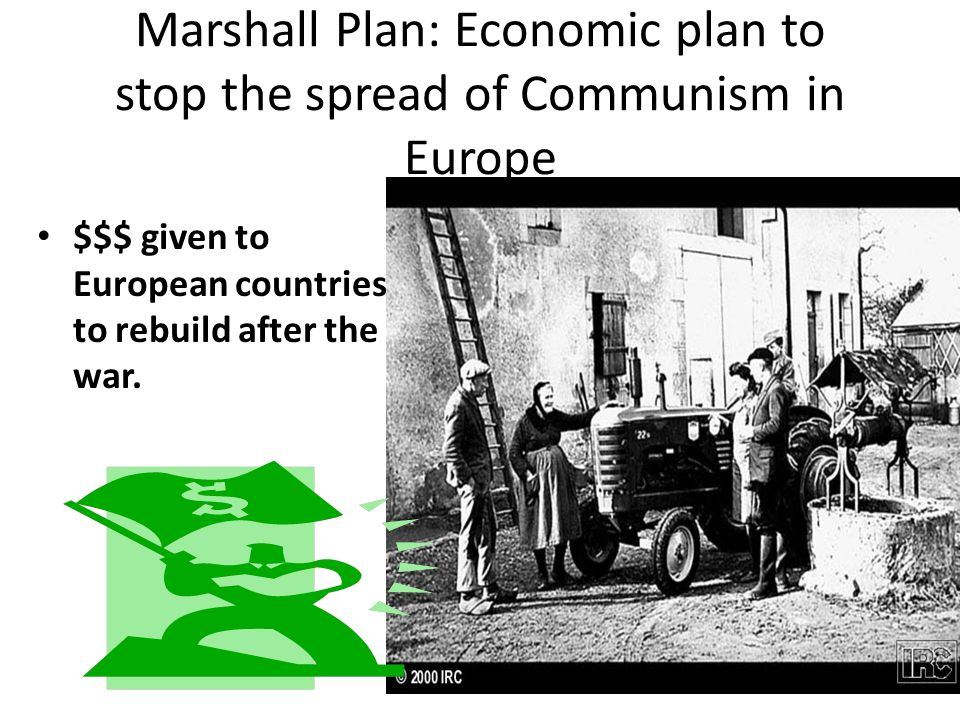 Marshall Plan: Economic plan to stop the spread of Communism in Europe