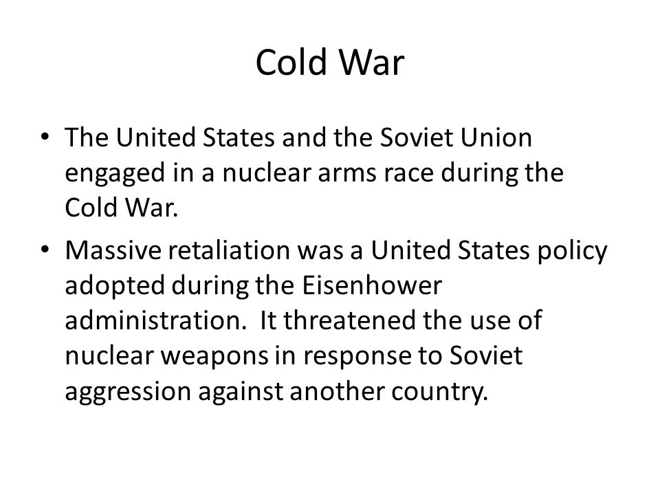 Cold War The United States and the Soviet Union engaged in a nuclear arms race during the Cold War.