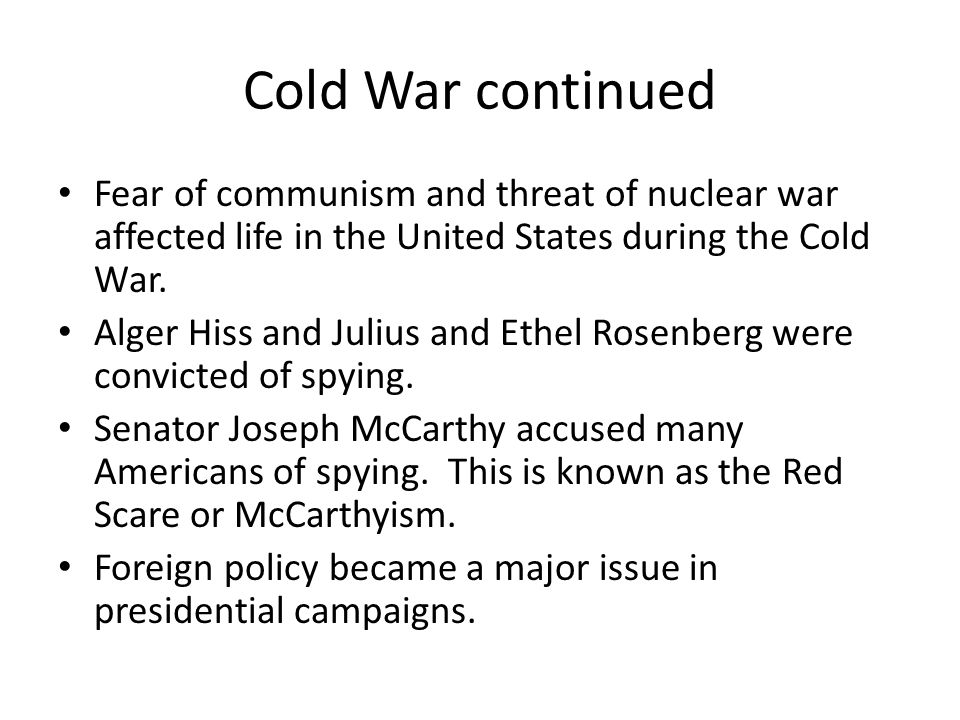 Cold War continued Fear of communism and threat of nuclear war affected life in the United States during the Cold War.