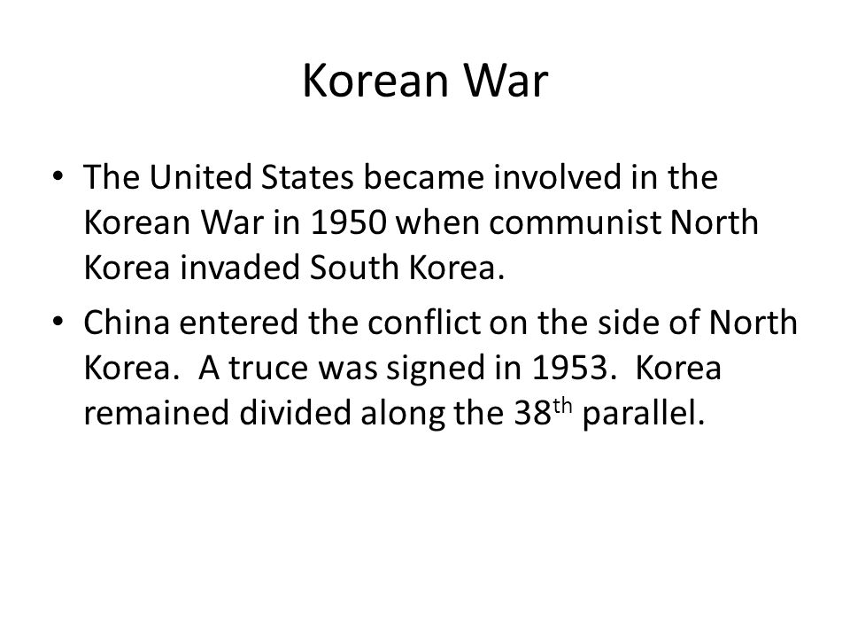 Korean War The United States became involved in the Korean War in 1950 when communist North Korea invaded South Korea.