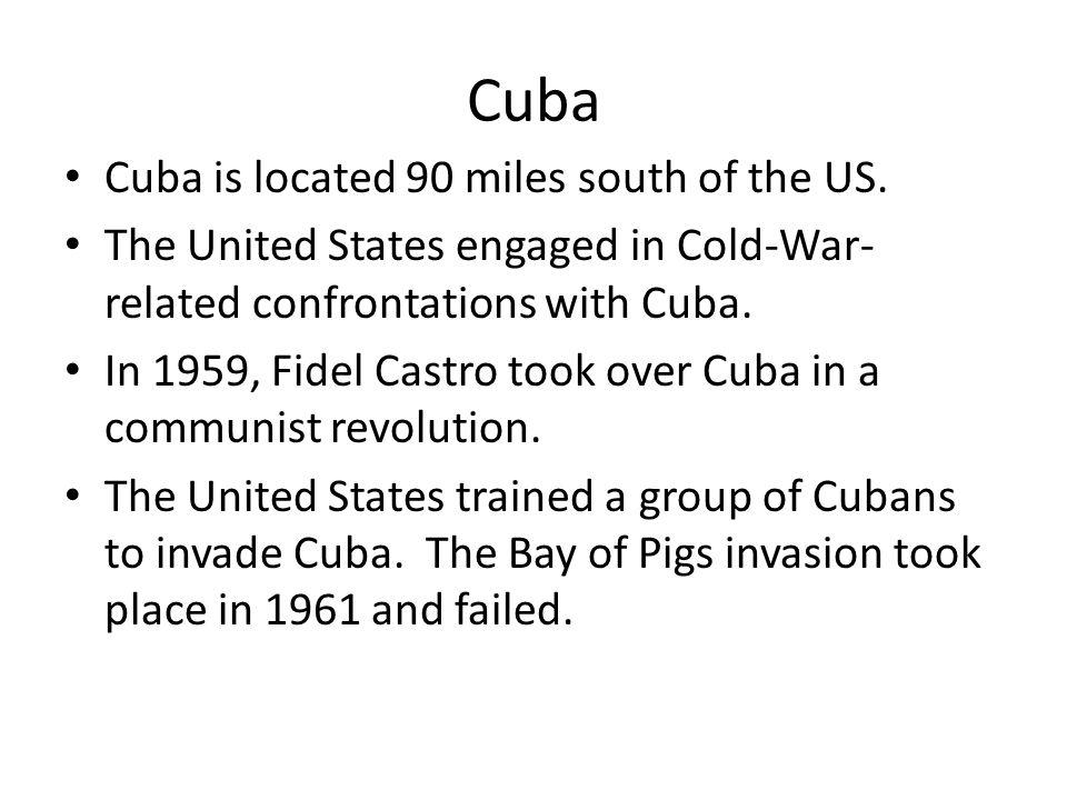 Cuba Cuba is located 90 miles south of the US.
